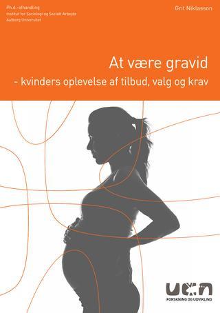 At være gravid – kvinders oplevelse af tilbud, valg og krav