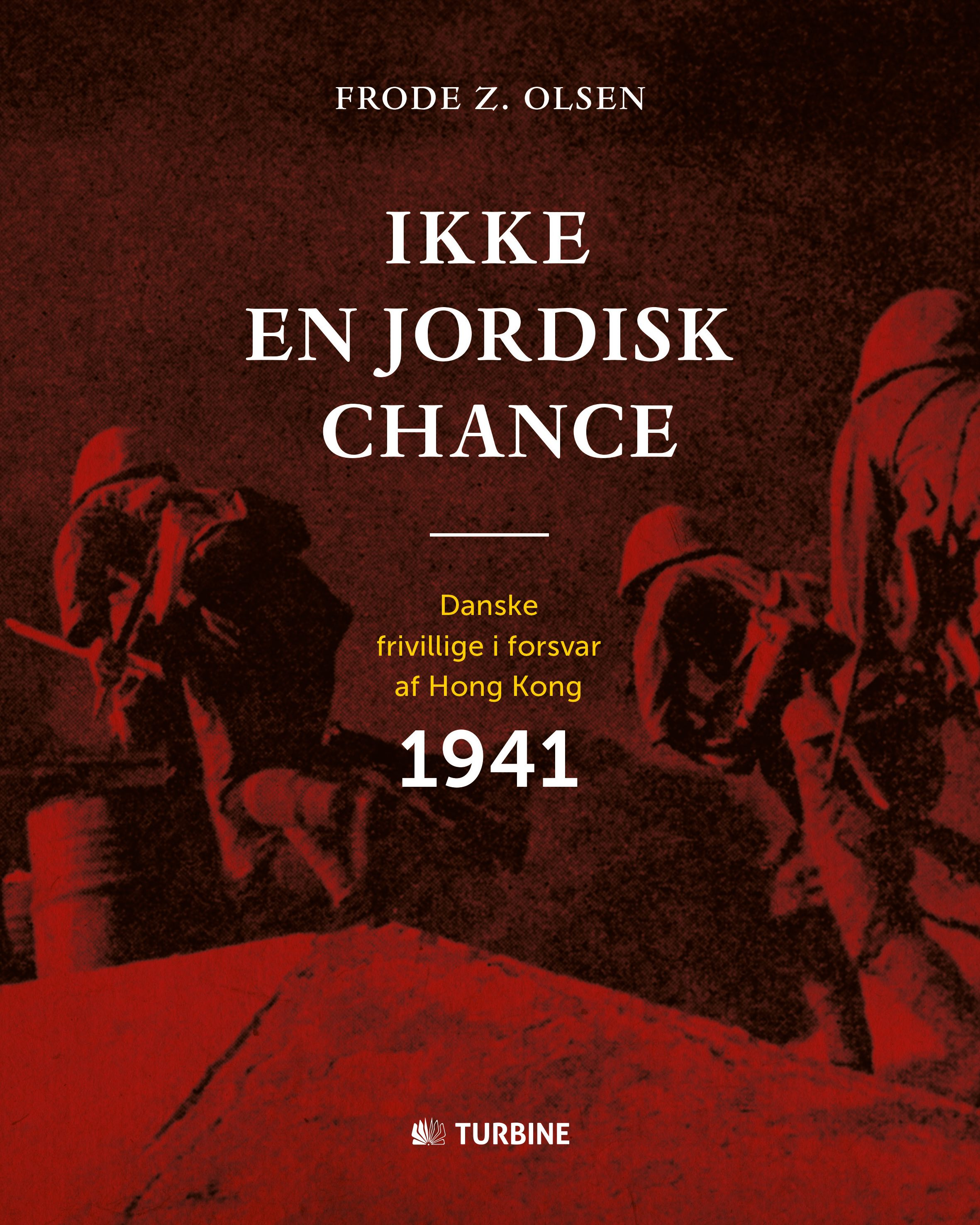 Ikke en jordisk chance, danske frivillige i forsvar af Hong Kong 1941