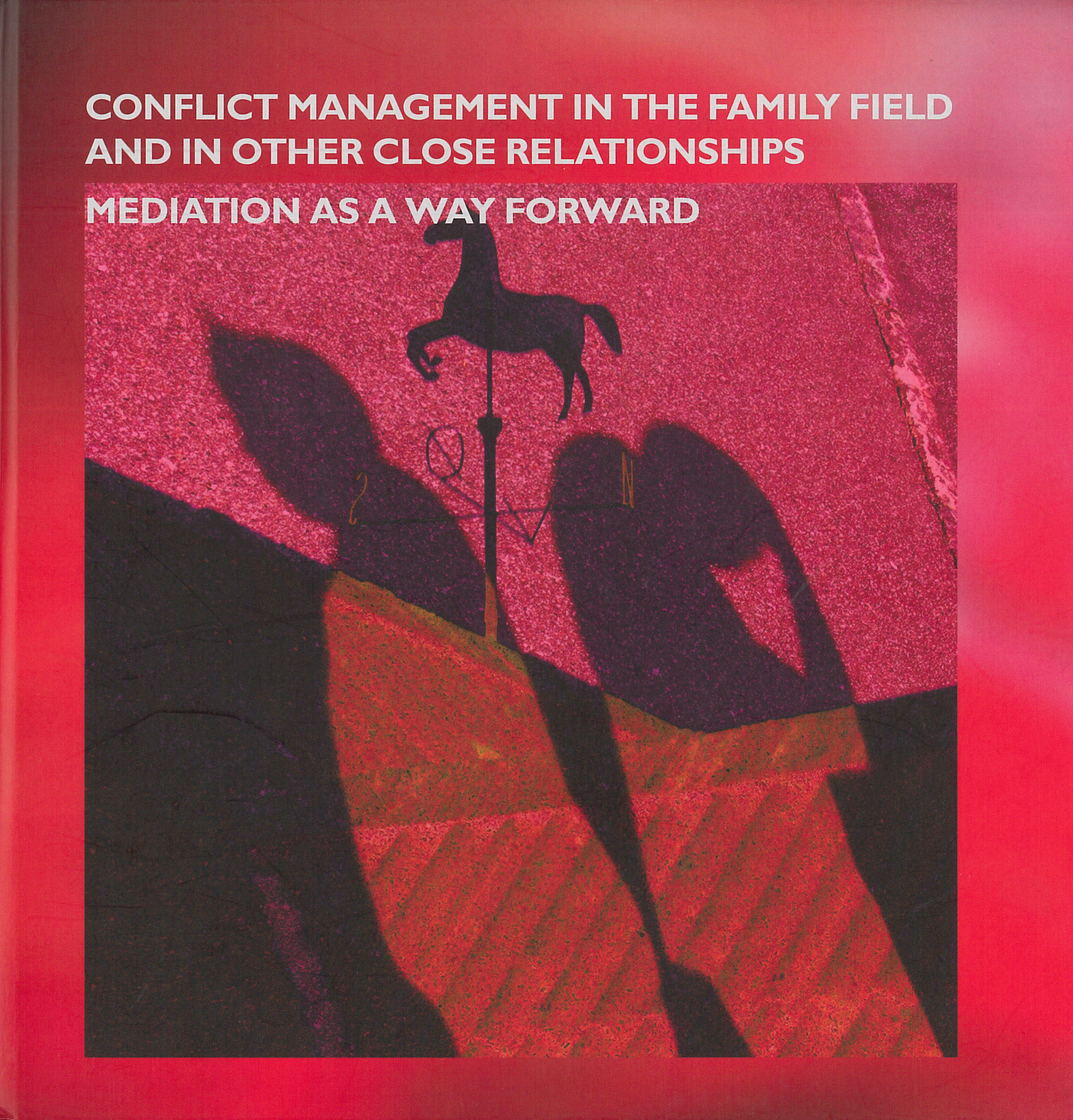 Mediation as a Way Forward. Conflict Management in The Family Field and Other Close Relationships